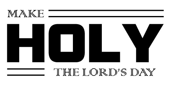 make holy the lord's day