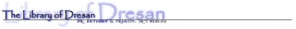The Library of Dresan: Dr. Anthony G. Francis, Jr.'s Weblog